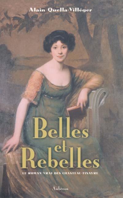 Belles et rebelles : le roman vrai des Chasteau-Tinayre | Quella-Villéger, Alain (1955-....). Auteur