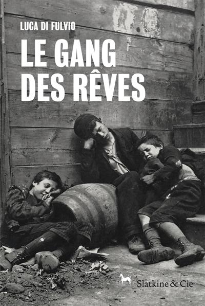 Le gang des reves / Luca Di Fulvio   Di Fulvio, Luca (1957-....). Auteur