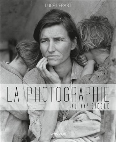 Les grands photographes du XXe siècle   Lebart, Luce. Auteur