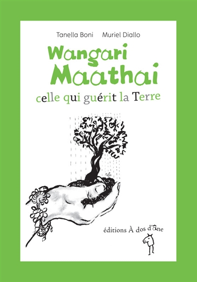 Wangari Maathai : celle qui guérit la Terre   Boni, Tanella S. (1954-....). Auteur