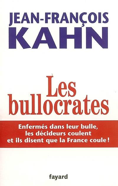Les bullocrates : enfermés dans leur bulle, les décideurs coulent et ils disent que la France coule !