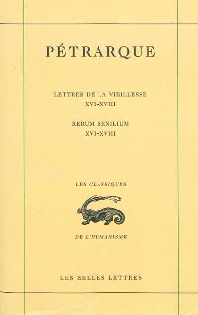 Lettres de la vieillesse. Vol. 5. Livres XVI, XVII et XVIII (Posteritati). Libri XVI-XVIII. Rerum senilium. Vol. 5. Livres XVI, XVII et XVIII (Posteritati). Libri XVI-XVIII