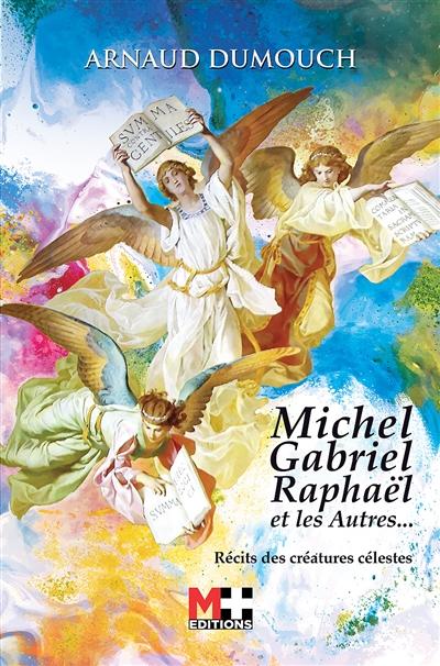 Michel, Gabriel, Raphaël et les autres... : récits des créatures célestes