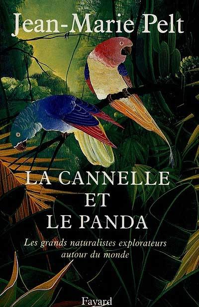 La cannelle et le panda : les naturalistes explorateurs autour du monde / Jean-Marie Pelt   Pelt, Jean-Marie (1933-2015). Auteur