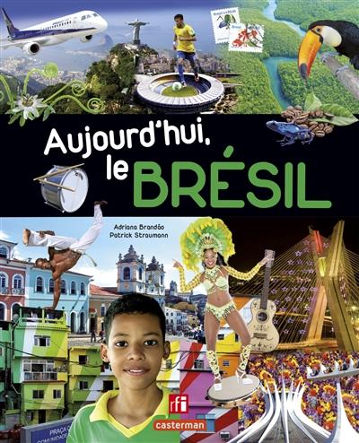 Aujourd'hui, le Brésil / Adriana Brandao, Patrick Straumann | Brandao, Adriana. Auteur