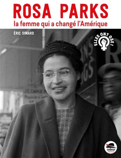 Rosa Parks : la femme qui a changé l'Amérique