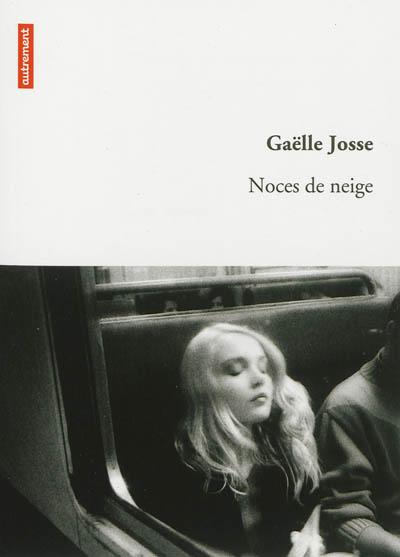 Noces de neige | Josse, Gaëlle (1960-....). Auteur