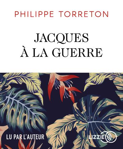 Jacques à la guerre | Torreton, Philippe (1965-....). Auteur