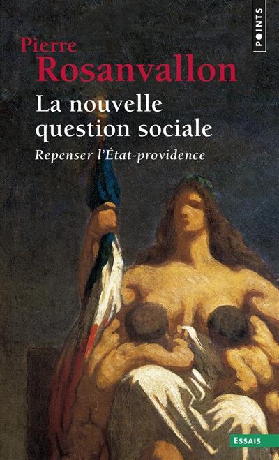 La nouvelle question sociale : repenser l'Etat-providence