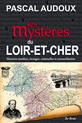 Les mystères du Loir-et-Cher : [histoires insolites, étranges, criminelles et extraordinaires] | Audoux, Pascal. Auteur