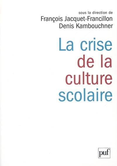 La crise de la culture scolaire : origines, interprétations, perspectives