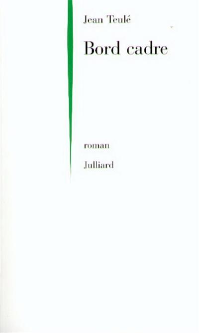 Bord cadre : roman / Jean Teulé | Teulé, Jean (1953-....)