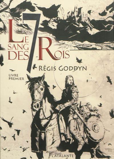 sang des 7 rois (Le). Livre premier   Goddyn, Régis (1967-....). Auteur