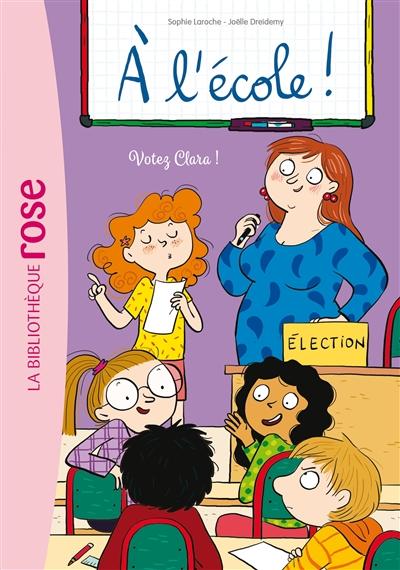 A l'école !. Vol. 5. Votez Clara !