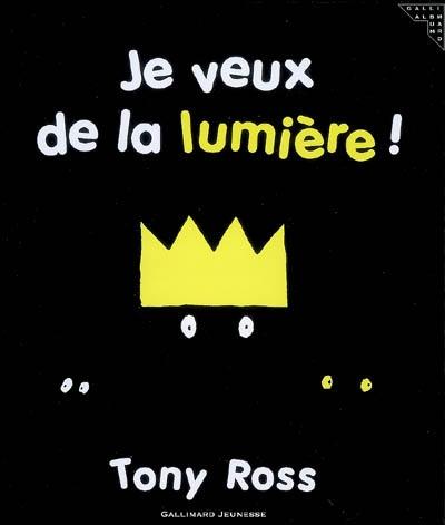 Je veux de la lumière ! | Ross, Tony (1938-....). Auteur