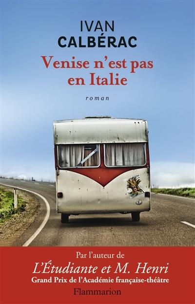Venise n'est pas en Italie / Ivan Calbérac | Calbérac, Ivan (1970-....). Auteur