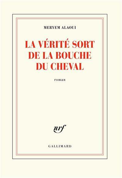 La vérité sort de la bouche du cheval : roman / Meryem Alaoui   Alaoui, Meryem. Auteur