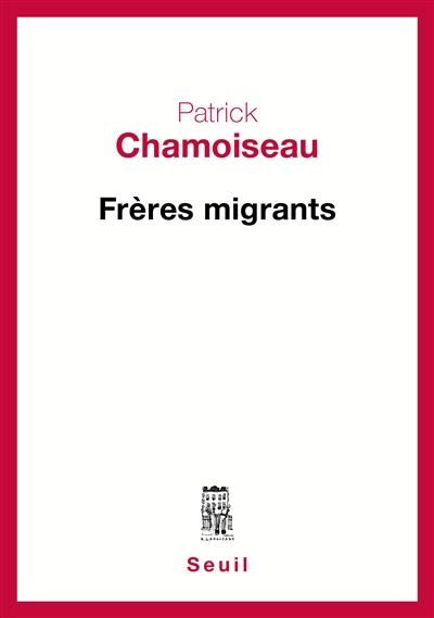 Frères migrants / Patrick Chamoiseau | Chamoiseau, Patrick, auteur