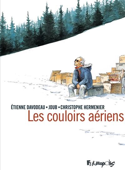 Les couloirs aériens / scénario d'Etienne Davodeau, Christophe Hermenier et Joub | Davodeau, Etienne (1965-....). Auteur