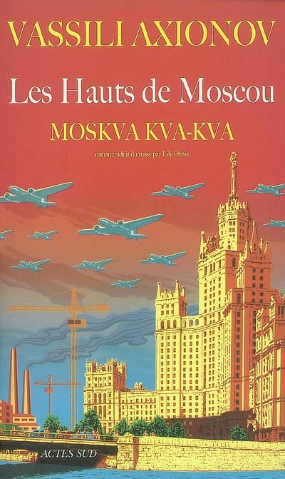 hauts de Moscou (Les ) : Moskva kva-kva | Aksenov, Vasilij Pavlovic (1932-....). Auteur