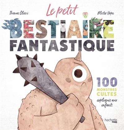 Le petit bestiaire fantastique : 100 monstres cultes expliqués aux enfants