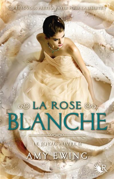La rose blanche / Amy Ewing | Ewing, Amy. Auteur