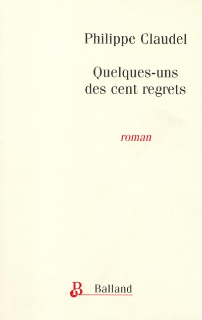 Quelques-uns des cent regrets : roman | Philippe Claudel (1962-....). Auteur