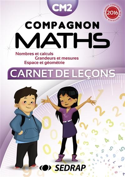 Compagnon maths CM2 : nombres et calculs, grandeurs et mesures, espace et géométrie : carnet de leçons