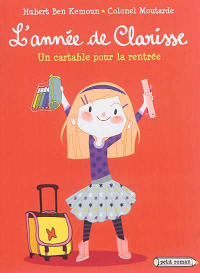 cartable pour la rentrée (Un) : l'année de Clarisse   Ben Kemoun, Hubert. Auteur