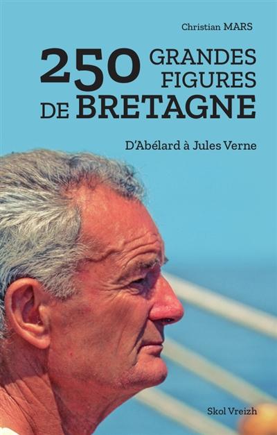 250 grandes figures de Bretagne : d'Abélard à Jules Verne