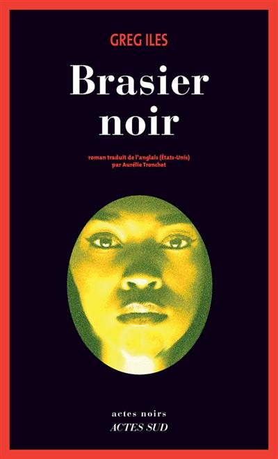 Brasier noir : roman | Iles, Greg (1960-....). Auteur