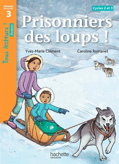 Prisonniers des loups ! cycles 2 et 3 : niveau de lecture 3