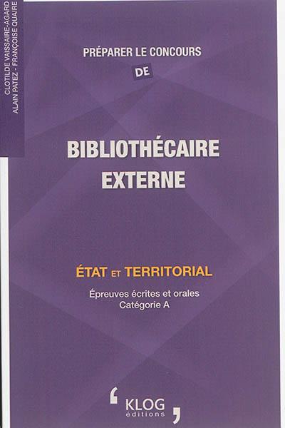 Préparer le concours de bibliothécaire : externe : Etat et territorial : épreuves écrites et orales, catégorie A | Vaissaire-Agard, Clotilde (1967-....). Auteur