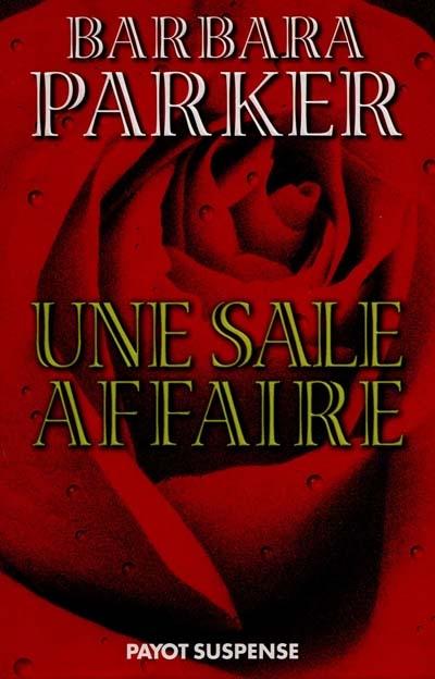 Une sale affaire / Barbara Parker   Parker, Barbara (1947-....). Auteur