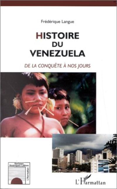 Histoire du Vénézuela : de la conquête à nos jours / Frédérique Langue | Langue, Frédérique (1960-....). Auteur