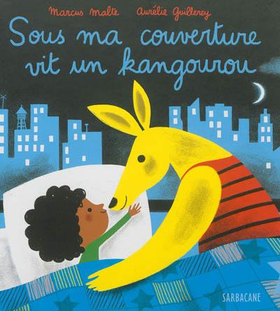 Sous ma couverture vit un kangourou | Malte, Marcus (1967-....). Auteur