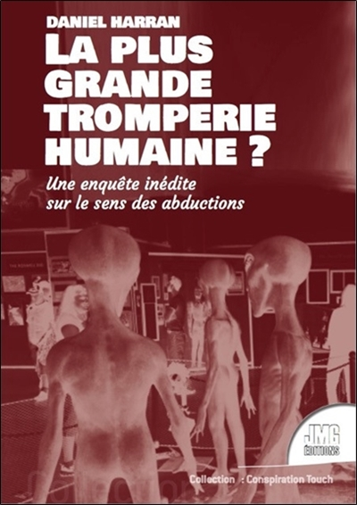 La plus grande tromperie de l'histoire humaine ? : enquête inédite sur les enlèvements par des extraterrestres