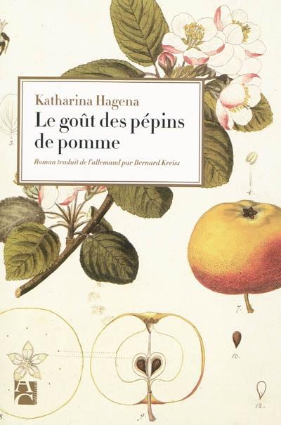 goût des pépins de pomme (Le) | Hagena, Katharina. Auteur