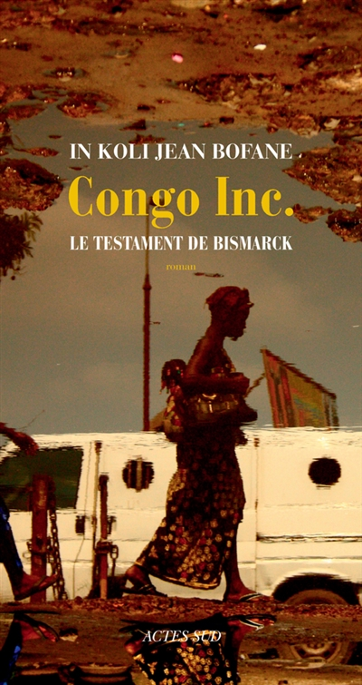 Congo Inc. : le testament de Bismarck | Bofane, In Koli Jean (1954-....). Auteur