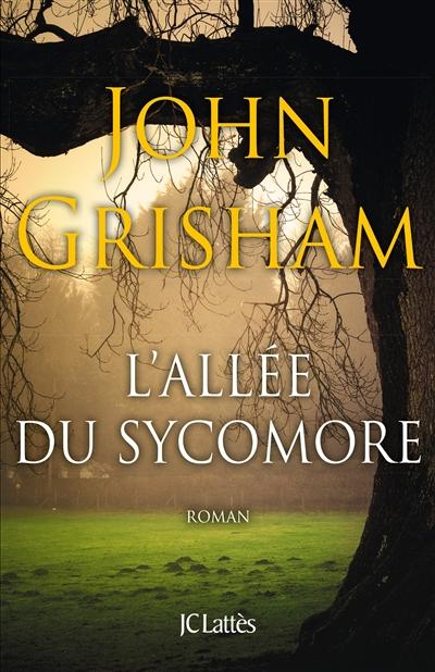 L' allée du sycomore : roman / John Grisham | Grisham, John (1955-....). Auteur