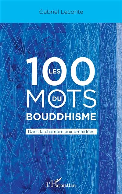 Les 100 mots du bouddhisme : dans la chambre aux orchidées