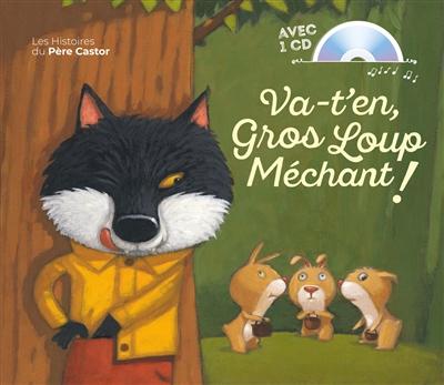 Va-t'en, gros loup méchant ! / un conte d'Anne-Marie Chapouton   Chapouton, Anne-Marie (1939-2000). Auteur