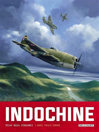 Indochine. Vol. 1. Adieu, vieille Europe