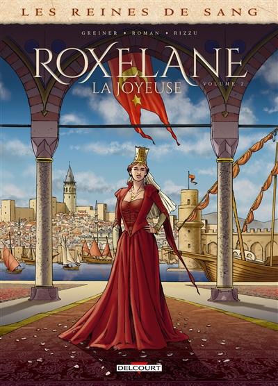 Les reines de sang. Roxelane, la Joyeuse. Vol. 2