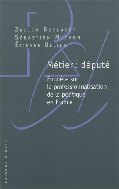 Métier : député : enquête sur la professionnalisation de la politique en France  