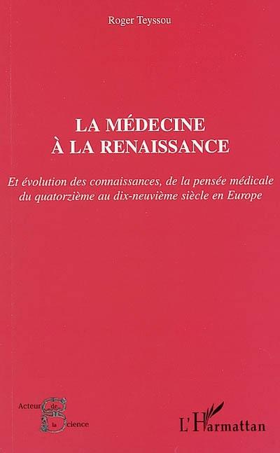 La médecine à la Renaissance : et évolution des connaissances, de la pensée médicale du quatorzième au dix-neuvième siècle en Europe