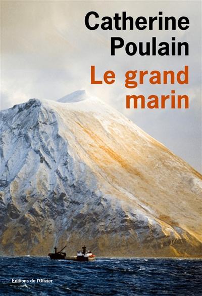 Le grand marin / Catherine Poulain | Poulain, Catherine (1960-....). Auteur