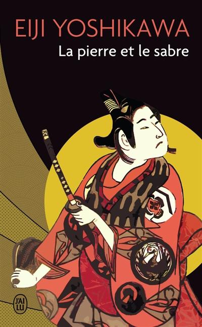La Pierre et le sabre | Yoshikawa, Eiji (1892-1962). Auteur