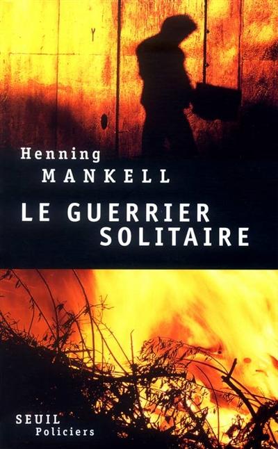 Le guerrier solitaire : roman / Henning Mankell | Mankell, Henning (1948-2015). Auteur