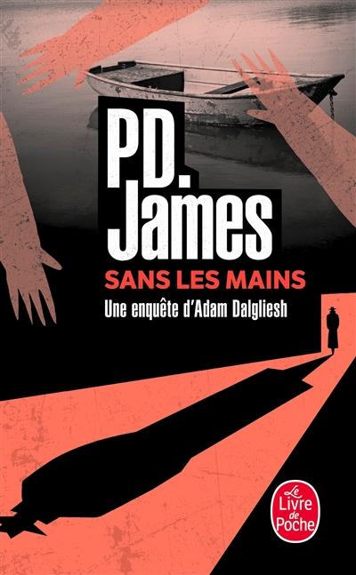 Sans les mains : roman / P.D. James | James, Phyllis Dorothy (1920-....). Auteur